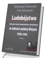 Ludobójstwo dokonane przez nacjonalistów ukraińskich na ludności polskiej Wołynia. Tom 1-2