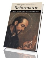 Reformator. Święty Antoni Maria Zaccaria (1502-1539)
