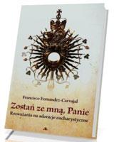 Zostań ze mną, Panie. Rozważania na adoracje Eucharystyczne