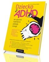 Dziecko z ADHD. Jak ujarzmić nadmierne pokłady energii