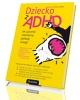 Dziecko z ADHD. Jak ujarzmić nadmierne - okładka książki