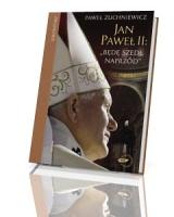 Jan Paweł II. Będę szedł naprzód. Powieść biograficzna