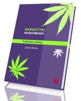 Narkotyki, narkomania. Podstawy wiedzy