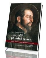 Rozpalił płomień wiary. Święty Antoni Maria Zaccaria (1502-1539)