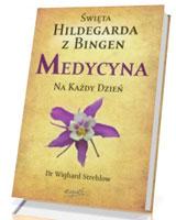 Święta Hildegarda z Bingen. Medycyna na każdy dzień