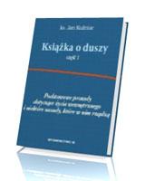 Książka o duszy. Podstawowe prawdy dotyczące życia wewnętrznego i niektóre zasady, które w nim rządzą cz. 1