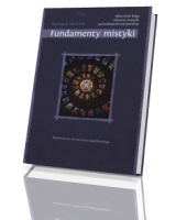 Obecność Boga. Historia mistyki zachodniochrześcijańskiej. Fundamenty mistyki. Seria : Mysterion