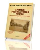 Ejszyszki. Pogrom, którego nie było. Epilog stosunków polsko-żydowskich na Kresach (1944-1945)