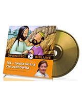 Opowieści biblijne. Tom 7. Idź - twoja wiara cię uzdrowiła(CD)