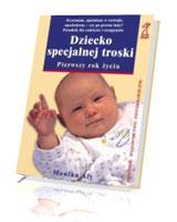 Dziecko specjalnej troski - pierwszy rok życia. Wcześniak, opóźniony w rozwoju, upośledzony - czy po prostu inny? Poradnik dla rodziców i terapeutów