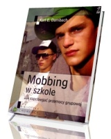 Mobbing w szkole. Jak zapobiegać przemocy grupowej. Seria: Biblioteka wychowawcy