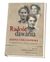 Radość dawania. Hanna Chrzanowska we wspomnieniach, listach, anegdotach