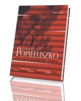 Ksiądz Jerzy Popiełuszko. Dni, które wstrząsnęły Polską