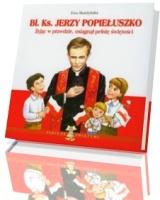 Błogosławiony ksiądz Jerzy Popiełuszko. Żyjąc w prawdzie, osiągnął pełnię świętości