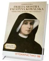 Święta siostra Faustyna Kowalska. Sekretarka Bożego Miłosierdzia