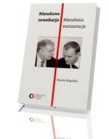 Nieudana rewolucja. Nieudana restauracja. Polska w latach 2005-2010