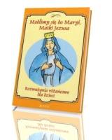Modlimy się do Maryi, Matki Jezusa. Rozważania różańcowe dla dzieci (+ różaniec)