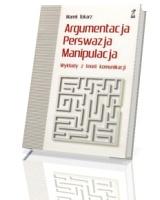 Argumentacja. Perswazja. Manipulacja. Wykłady z teorii komunikacji