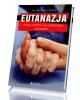 Eutanazja. Dobra śmierć czy zabójstwo - okładka książki