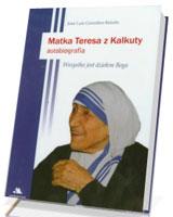 Matka Teresa z Kalkuty. Autobiografia