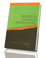 Teologia Nowego Testamentu. Seria: Myśl teologiczna