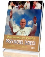 Błogosławiony Jan Paweł II. Przyjaciel dzieci