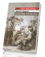 Kardynał Richelieu. Seria: Wielcy ludzie Kościoła