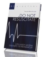 Do not resuscitate, czyli kiedy można odstąpić od reanimacji. Seria: ABC bioetyki