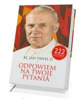 Bł. Jan Paweł II. Odpowiem na Twoje pytania
