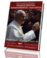 Ilustrowany leksykon polskich świętych, błogosławionych i sług Bożych. Rozważania bł. Jana Pawła II