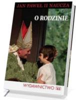 O rodzinie. Jan Paweł II naucza