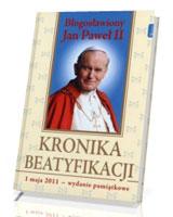 Kronika Beatyfikacji. Bogosławiony Jan Paweł II