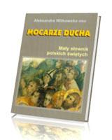 Mocarze ducha. Mały słownik polskich świętych