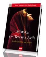 Mistyka św. Teresy z Avila. Szukaj siebie we mnie