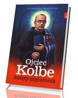 Ojciec Kolbe. Święty męczennik