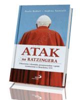 Atak na Ratzingera. Oskarżenia i skandale, przepowiednie i spiski wymierzone w Benedykta XVI