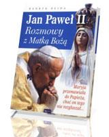 Jan Paweł II. Rozmowy z Matką Bożą