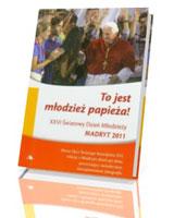 To jest młodzież Papieża. XXVI Światowy Dzień Młodzieży, Madryt 2011