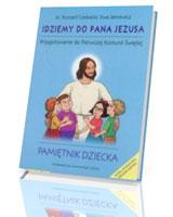 Idziemy do Pana Jezusa. Przygotowanie do Pierwszej Komunii Świętej. Pamiętnik dziecka