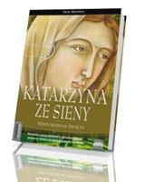 Katarzyna ze Sieny. Niepokorna Święta