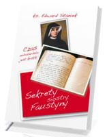 Sekrety siostry Faustyny. Czas miłosierdzia jest krótki