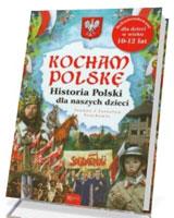 Historia Polski dla naszych dzieci. Seria: Kocham Polskę