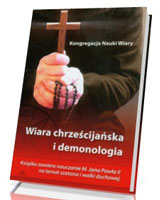 Wiara chrześcijańska i demonologia. Książka zawiera nauczanie bł. Jana Pawła II na temat szatana i walki duchowej