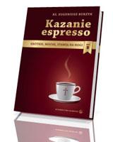 Kazanie espresso. Krótkie, mocne, stawia na nogi. Rok B