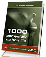 1000 pomysłów na homilie. Okres zwykły i kazania okolicznościowe A - B - C