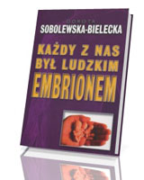 Każdy z nas był ludzkim embrionem