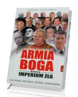 Armia Boga kontra Imperium Zła. Duchowa historia upadku komunizmu