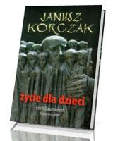 Janusz Korczak. Życie dla dzieci