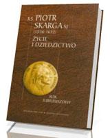 Ksiądz Piotr Skarga (1536-1612). Życie i dziedzictwo. Rok jubileuszowy
