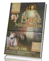 Boże Miłosierdzie. Potęga łaski orędzie nadziei... Faustyna (+ DVD)